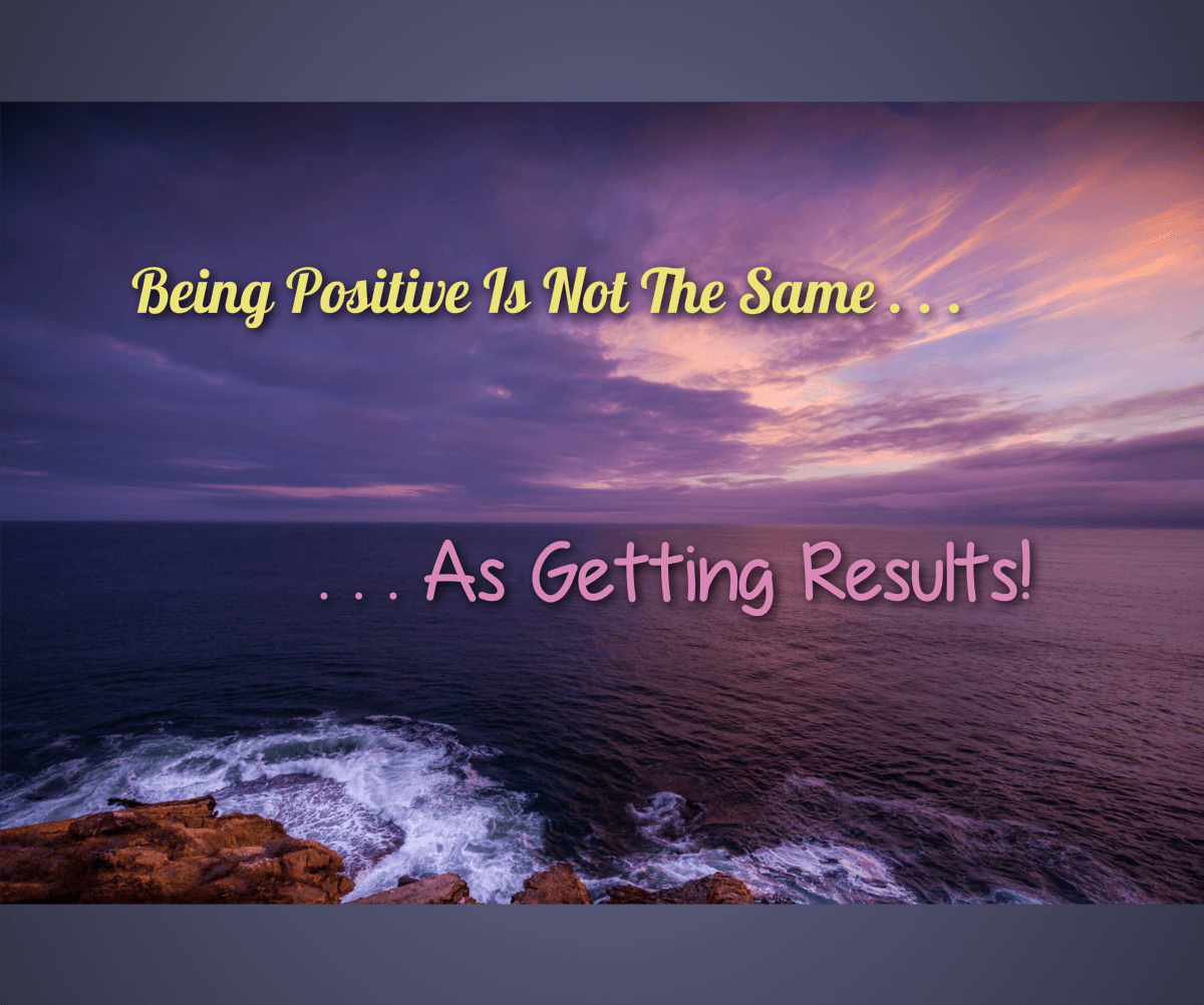 Being positive is not the same as getting results!