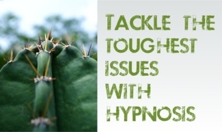 Tackle the toughest issues with hypnosis