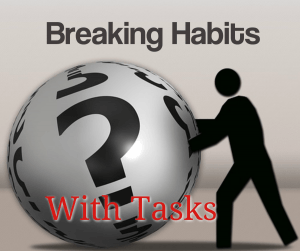 Breaking habits with tasks