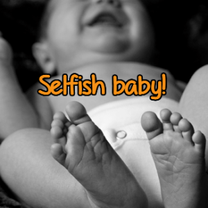 selfish baby